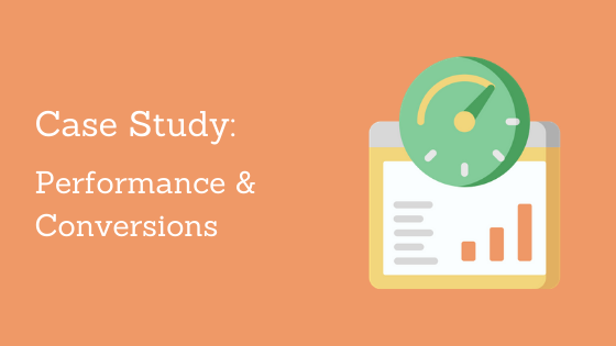 Case Study: A Look at Page Performance AND Conversions